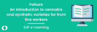 Potluck - An introduction to cannabis and synthetic varieties for front line workers